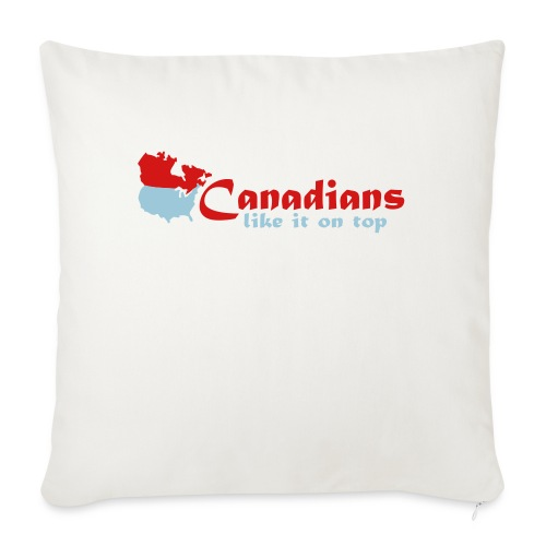 """Canadians like it on top - Throw Pillow Cover 17.5"""" x 17.5"""""""