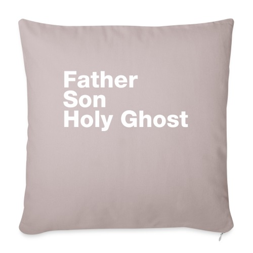 "Father Son Holy Ghost - Throw Pillow Cover 18"" x 18"""