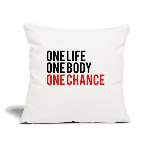 """One Life One Body One Chance - Throw Pillow Cover 17.5"""" x 17.5"""""""