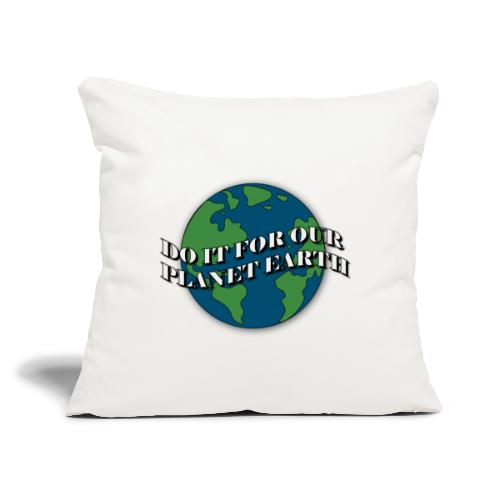 "do it for our planet earth - Throw Pillow Cover 17.5"" x 17.5"""