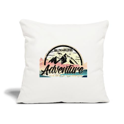 """Be Fearless Adventure Design - Throw Pillow Cover 17.5"""" x 17.5"""""""