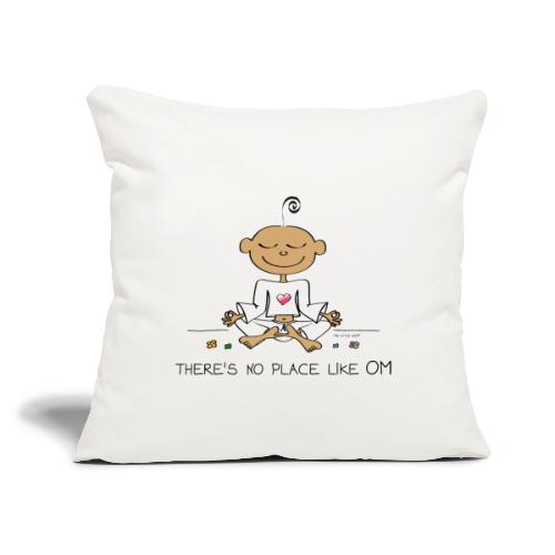 "There is no place like OM - Throw Pillow Cover 17.5"" x 17.5"""