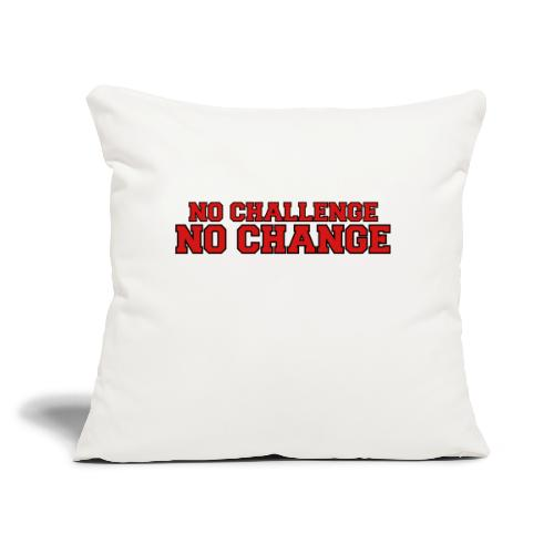 """No Challenge No Change - Throw Pillow Cover 17.5"""" x 17.5"""""""