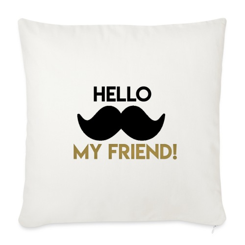 "Hello my friend - Throw Pillow Cover 18"" x 18"""