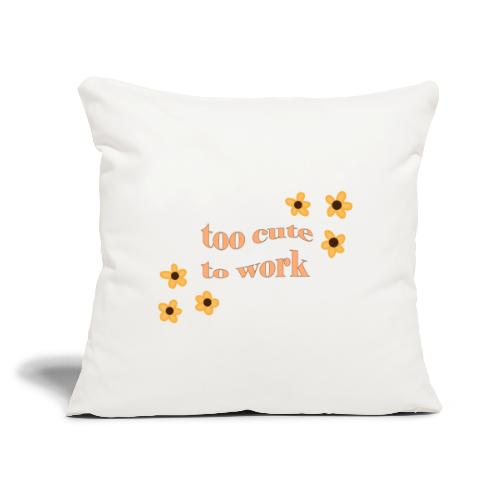 "too cute to work - Throw Pillow Cover 17.5"" x 17.5"""