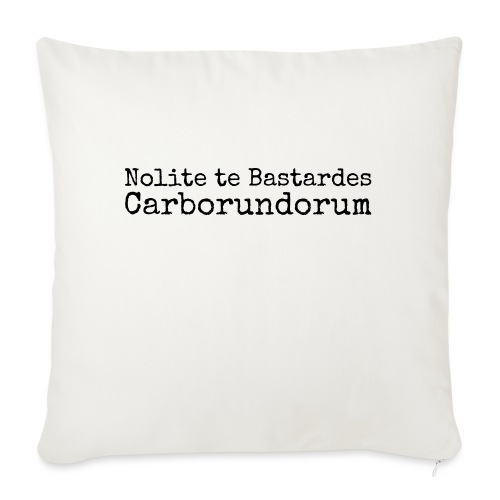 "Nolite te Bastardes Carborundorum - Throw Pillow Cover 17.5"" x 17.5"""