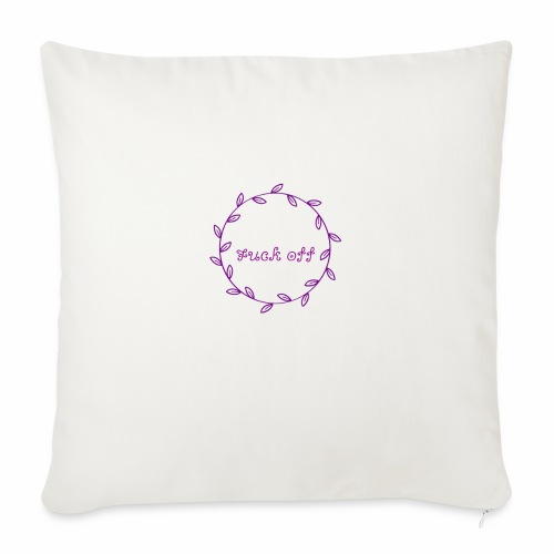 "FU*K OFF FLOWER - Throw Pillow Cover 18"" x 18"""