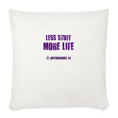"Less Stuff More Life - Throw Pillow Cover 17.5"" x 17.5"""