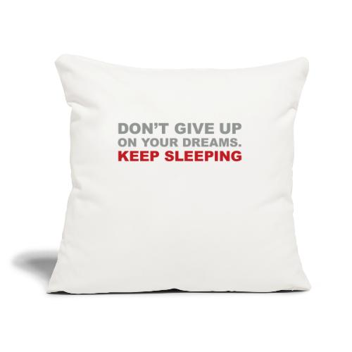 """Don't give up on your dreams 2c (++) - Throw Pillow Cover 17.5"""" x 17.5"""""""