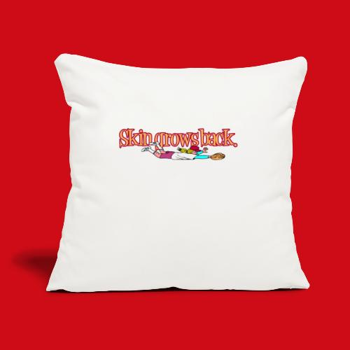 """Skin Grows Back - Throw Pillow Cover 17.5"""" x 17.5"""""""