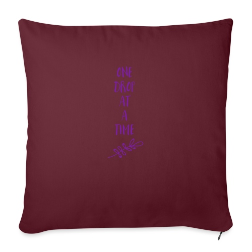 "One drop at a time - Throw Pillow Cover 18"" x 18"""