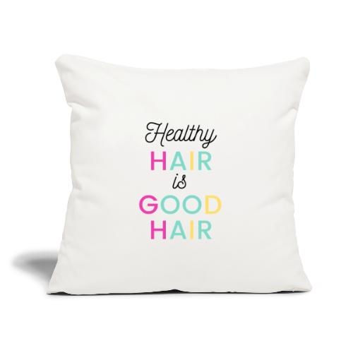 "Healthy Hair is Good Hair Tee & Merch - Throw Pillow Cover 17.5"" x 17.5"""