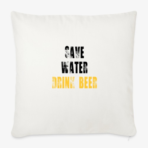 """Save water drink beer - Throw Pillow Cover 17.5"""" x 17.5"""""""