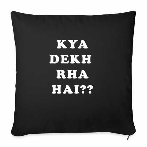 "Kya Dekh Raha Hai - Throw Pillow Cover 18"" x 18"""