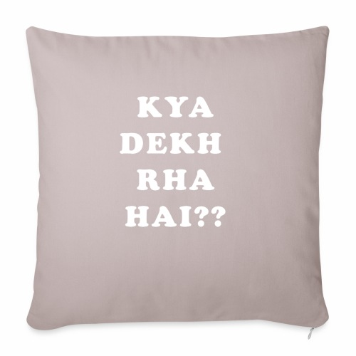 """Kya Dekh Raha Hai - Throw Pillow Cover 18"""" x 18"""""""