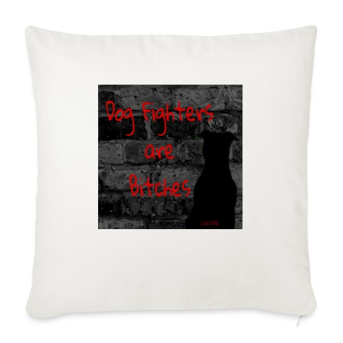 """Dog Fighters are Bitches wall - Throw Pillow Cover 18"""" x 18"""""""