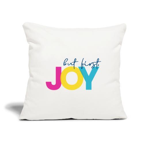 "But First, Joy - Throw Pillow Cover 17.5"" x 17.5"""