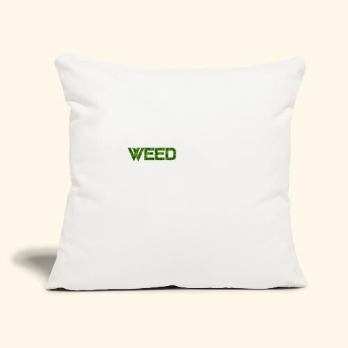 "WEED IS ALL I NEED - T-SHIRT - HOODIE - CANNABIS - Throw Pillow Cover 18"" x 18"""