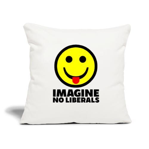 "IMAGINE NO LIBERALS - Throw Pillow Cover 17.5"" x 17.5"""