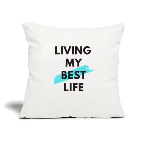 "Living My Best Life - Throw Pillow Cover 17.5"" x 17.5"""