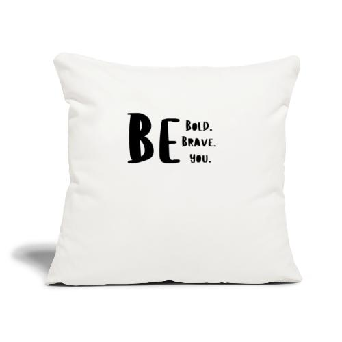 "Be Bold. Be Brave. Be You. - Throw Pillow Cover 17.5"" x 17.5"""
