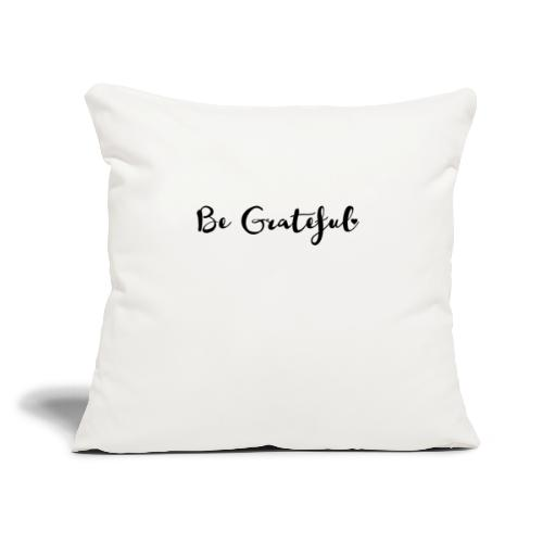 "Be Grateful - Throw Pillow Cover 17.5"" x 17.5"""