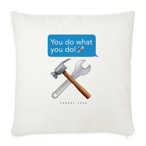 "You Do What You Do - Throw Pillow Cover 17.5"" x 17.5"""