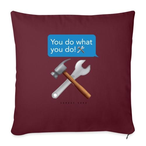 "You Do What You Do - Throw Pillow Cover 17.5"" x 17.5"""