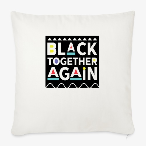 "Black Together Again - Throw Pillow Cover 17.5"" x 17.5"""