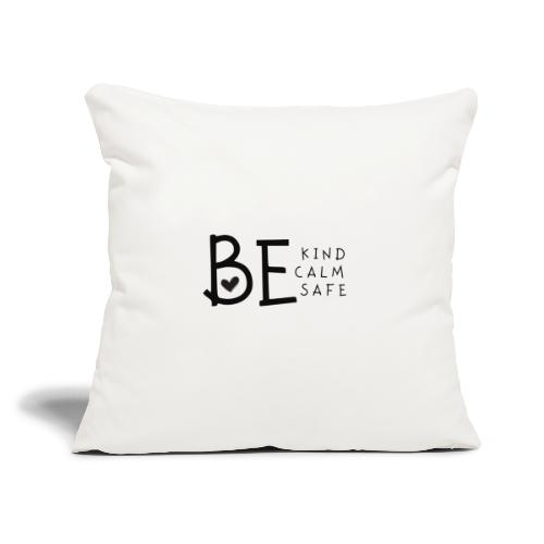 "Be Kind, Be Calm, Be Safe - Throw Pillow Cover 17.5"" x 17.5"""