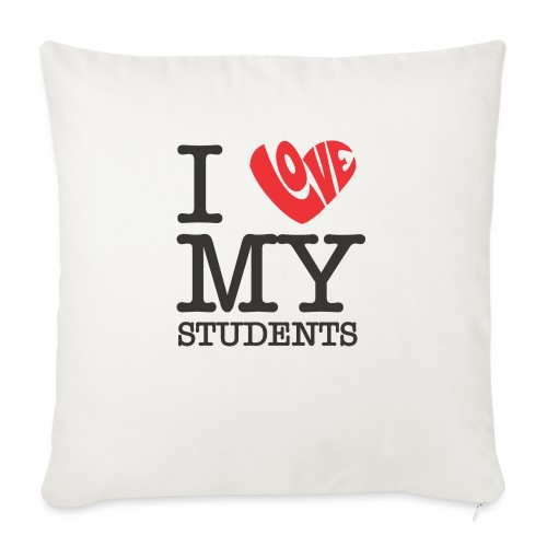 "I Love My Students Women's T-Shirts - Throw Pillow Cover 18"" x 18"""