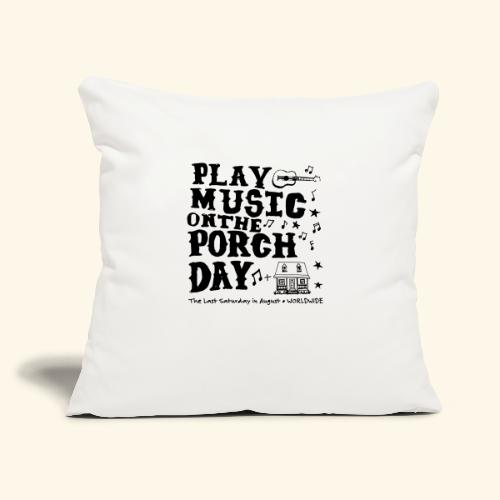 """PLAY MUSIC ON THE PORCH DAY - Throw Pillow Cover 17.5"""" x 17.5"""""""