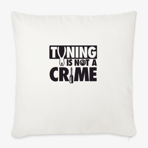 """Tuning is not a crime - Throw Pillow Cover 17.5"""" x 17.5"""""""