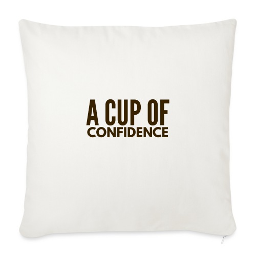 "A Cup Of Confidence - Throw Pillow Cover 17.5"" x 17.5"""
