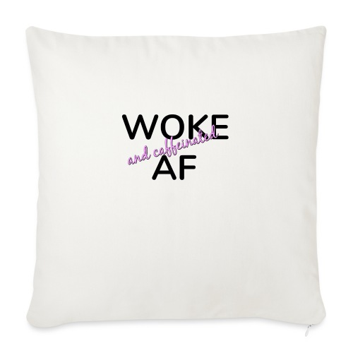 "Woke & Caffeinated AF design - Throw Pillow Cover 17.5"" x 17.5"""