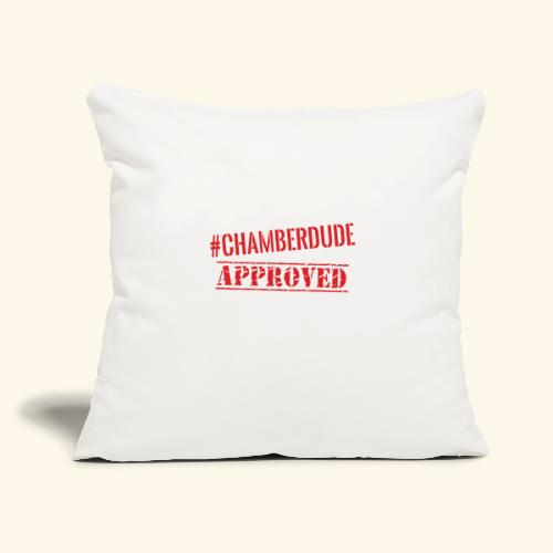 """Chamber Dude Approved - Throw Pillow Cover 17.5"""" x 17.5"""""""