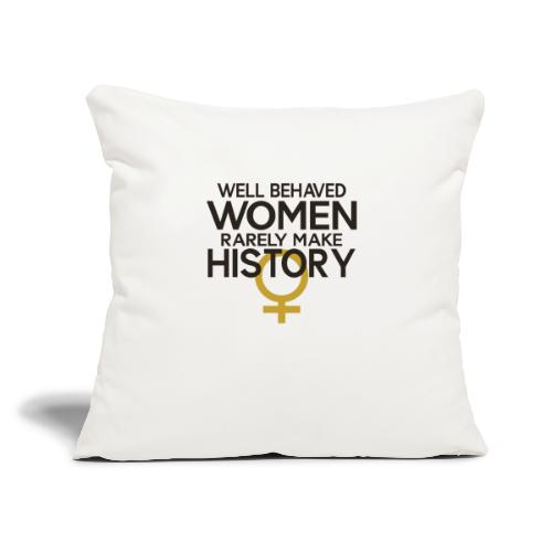 "Well Behaved Women Rarely - Throw Pillow Cover 17.5"" x 17.5"""