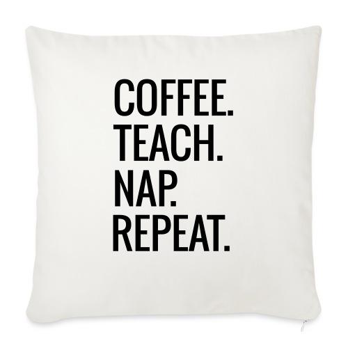 """Coffee Teach Nap Repeat Teacher T-Shirts - Throw Pillow Cover 17.5"""" x 17.5"""""""