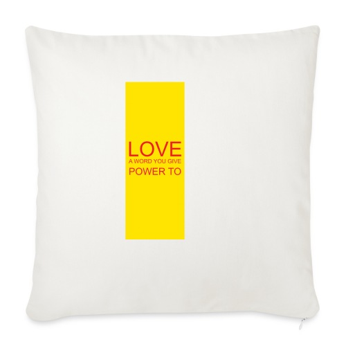 "LOVE A WORD YOU GIVE POWER TO - Throw Pillow Cover 18"" x 18"""
