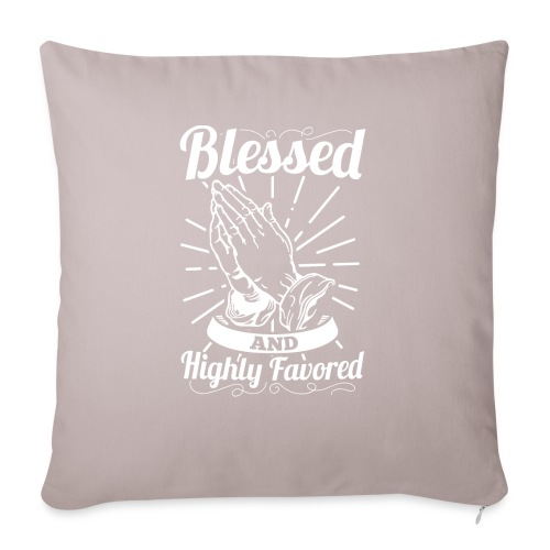 "Blessed And Highly Favored (Alt. White Letters) - Throw Pillow Cover 18"" x 18"""