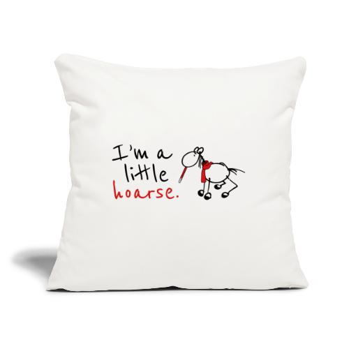 """I'm a little hoarse (horizontal) - Throw Pillow Cover 17.5"""" x 17.5"""""""