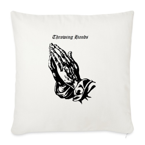 "throwinghands - Throw Pillow Cover 18"" x 18"""