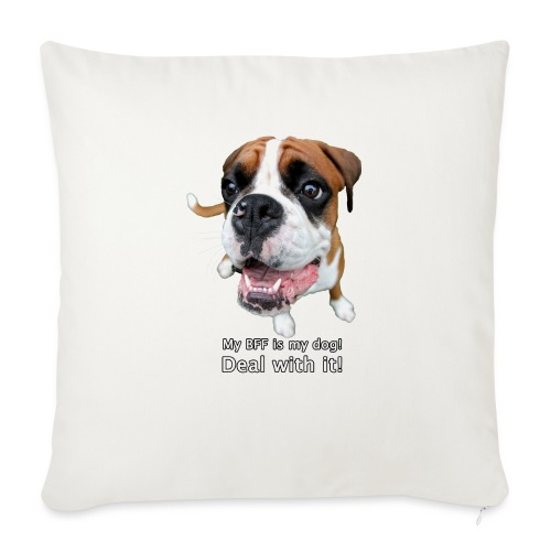 "My BFF is my dog deal with it - Throw Pillow Cover 18"" x 18"""