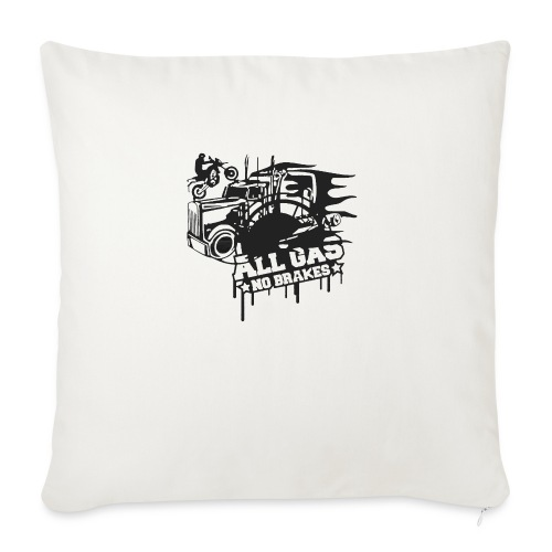 "All Gas no Brakes - Throw Pillow Cover 17.5"" x 17.5"""