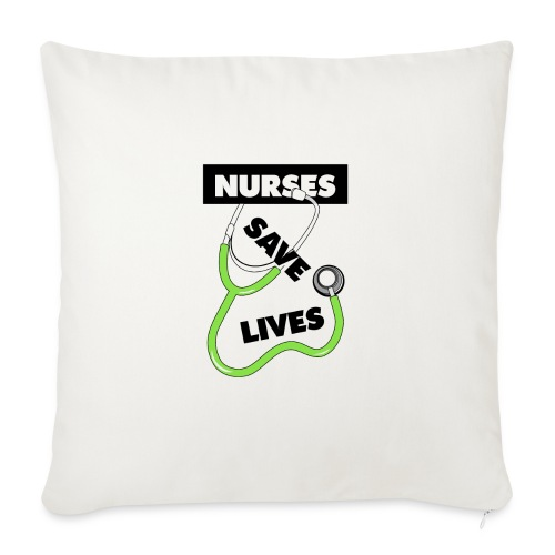 "Nurses save lives green - Throw Pillow Cover 17.5"" x 17.5"""