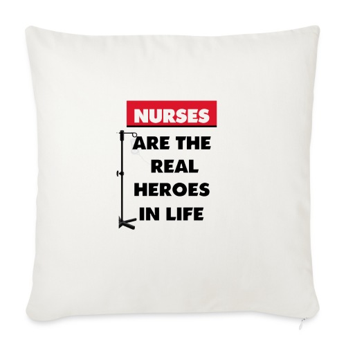 "nurses are the real heroes in life - Throw Pillow Cover 17.5"" x 17.5"""