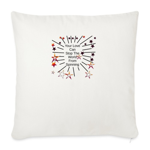 """Your Love Can Stop The World From Spinning - Throw Pillow Cover 17.5"""" x 17.5"""""""