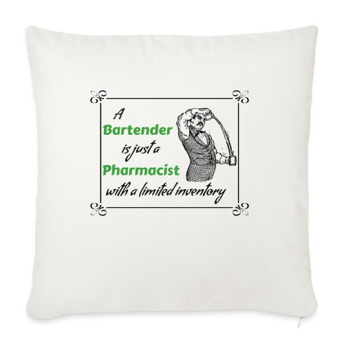 """A Bartender is a Pharmacist with Limited Inventory - Throw Pillow Cover 18"""" x 18"""""""