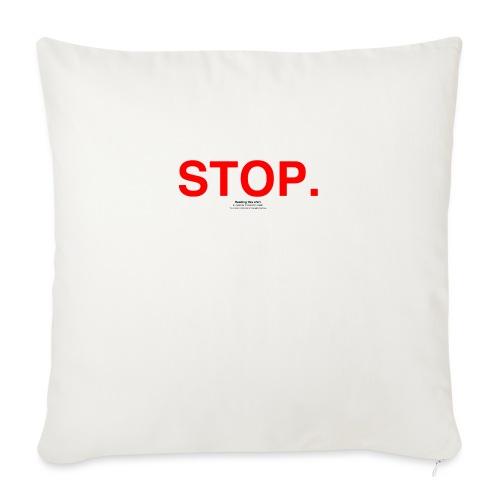 "stop - Throw Pillow Cover 17.5"" x 17.5"""