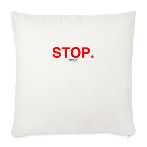 "stop - Throw Pillow Cover 18"" x 18"""